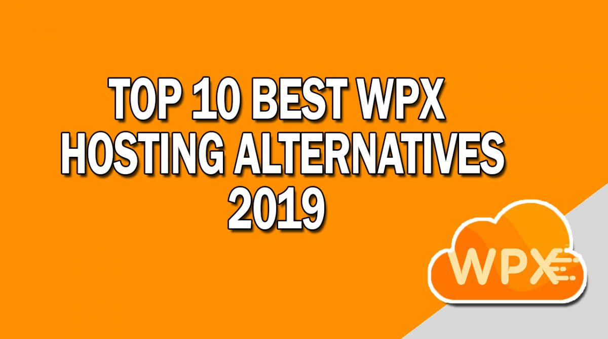 Top 10 Best WPX Hosting Alternatives 2019